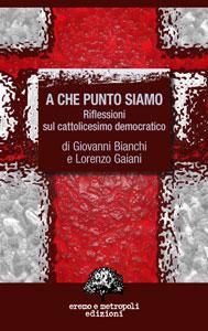 A che punto siamo. Riflessioni sul cattolicesimo democratico.