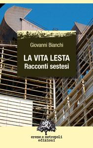 La vita lesta. Racconti sestesi. Giovanni Bianchi.