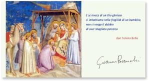 Auguri di Natale. E se invece di un Dio glorioso ci imbattiamo nella fragilità di un bambino, non ci venga il dubbio di aver sbagliato percorso. Don Tonino Bello