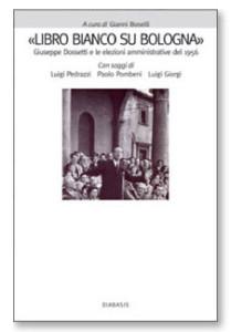 """""""Libro bianco su Bologna"""". Giuseppe Dossetti e le elezioni amministrative del 1956."""