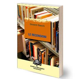 Libro Le Recensioni. Di Giovanni Bianchi.