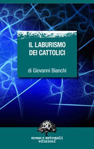Il laburismo dei cattolici. Giovanni Bianchi.