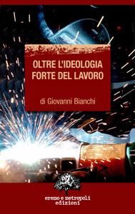 Oltre l'ideologia forte del lavoro. Giovanni Bianchi.
