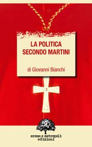 La politica secondo Martini. Di Giovanni Bianchi.