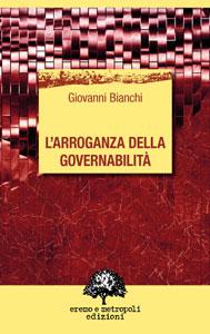 L'arroganza della governabilità - Giovanni Bianchi