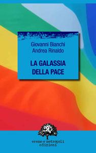La galassia della pace. Giovanni Bianchi, Andrea Rinaldo.